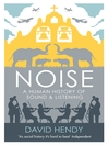 Noise (eBook): A Human History of Sound and Listening